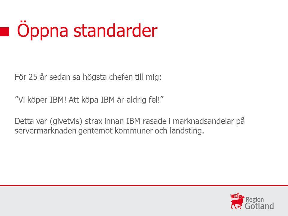 Öppna standarder För 25 år sedan sa högsta chefen till mig: Vi köper IBM.
