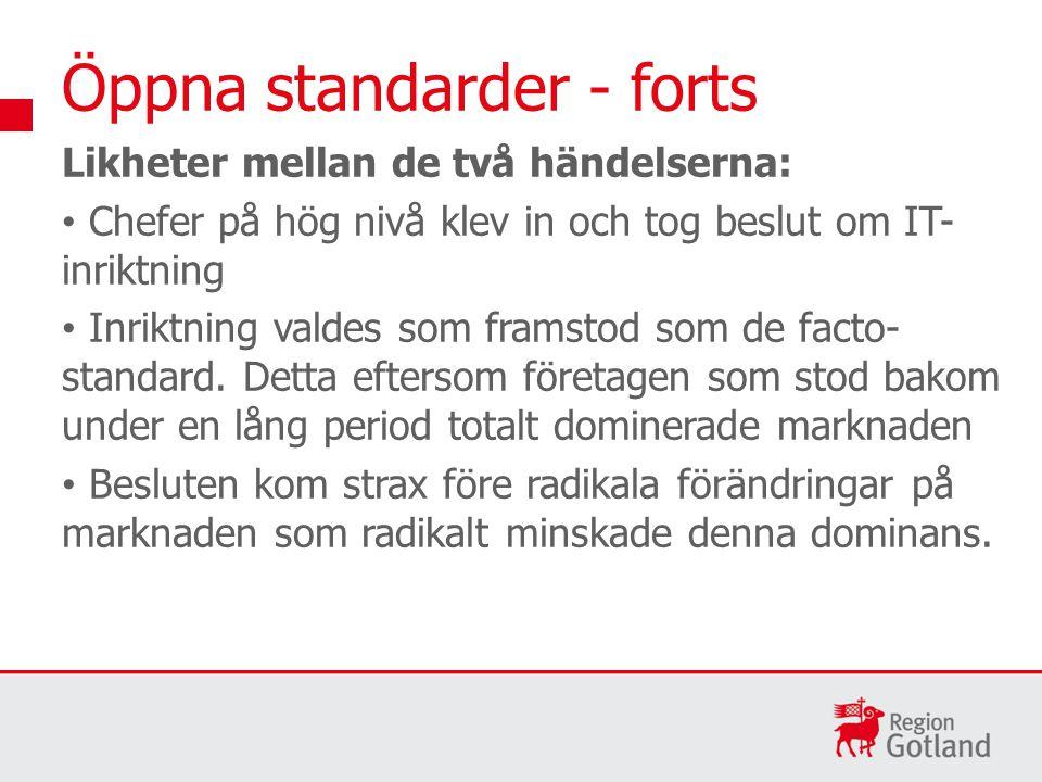 Öppna standarder - forts Likheter mellan de två händelserna: Chefer på hög nivå klev in och tog beslut om IT- inriktning Inriktning valdes som framstod som de facto- standard.
