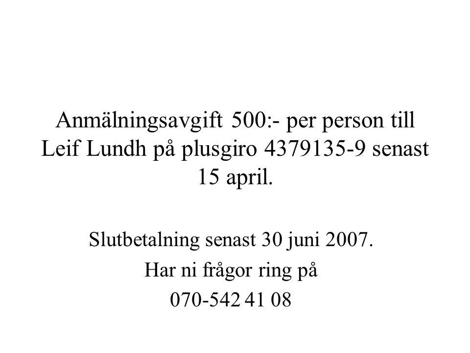 Anmälningsavgift 500:- per person till Leif Lundh på plusgiro 4379135-9 senast 15 april.