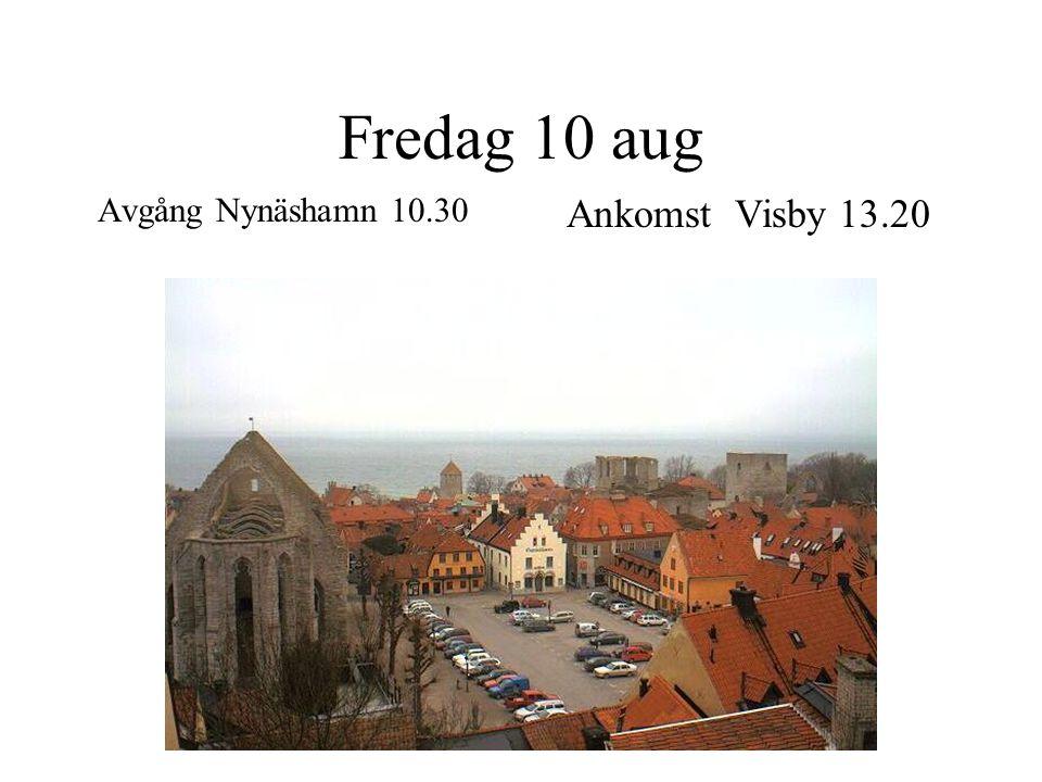Fredag 10 aug Avgång Nynäshamn 10.30 Ankomst Visby 13.20