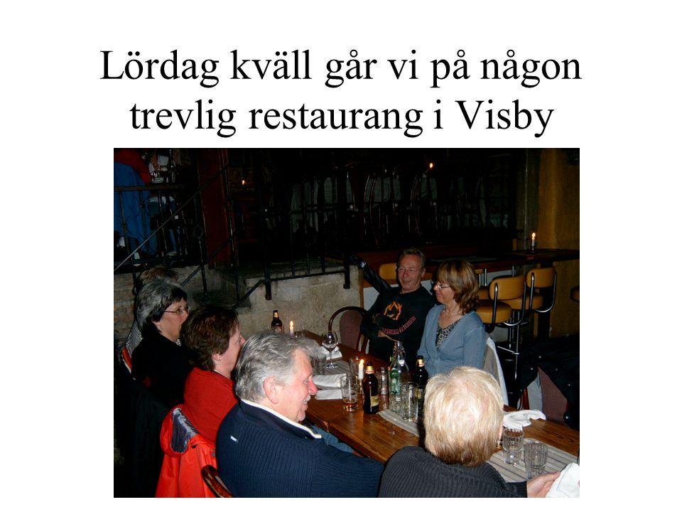 Lördag kväll går vi på någon trevlig restaurang i Visby