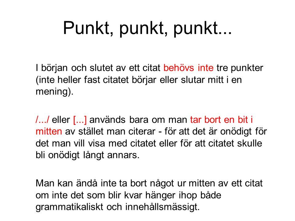 Punkt, punkt, punkt... I början och slutet av ett citat behövs inte tre punkter (inte heller fast citatet börjar eller slutar mitt i en mening). /.../