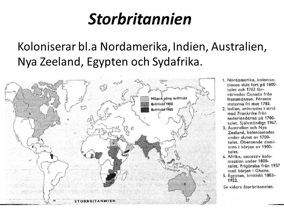 Storbritannien Koloniserar bl.a Nordamerika, Indien, Australien, Nya Zeeland, Egypten och Sydafrika.