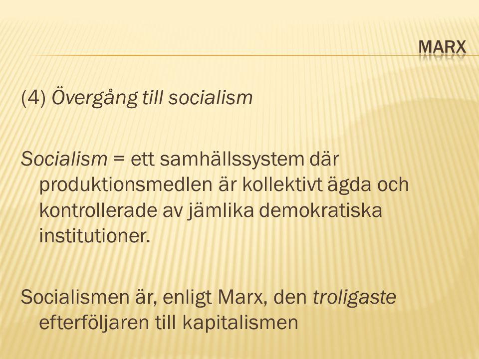 (4) Övergång till socialism Socialism = ett samhällssystem där produktionsmedlen är kollektivt ägda och kontrollerade av jämlika demokratiska institutioner.