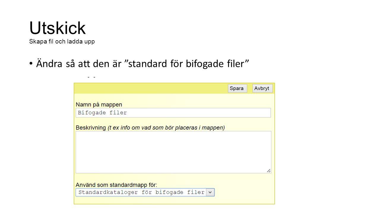 Utskick Skapa fil och ladda upp Ändra så att den är standard för bifogade filer