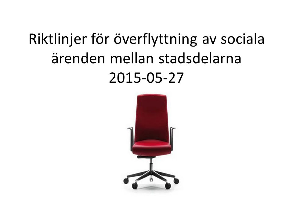 Riktlinjer för överflyttning av sociala ärenden mellan stadsdelarna 2015-05-27