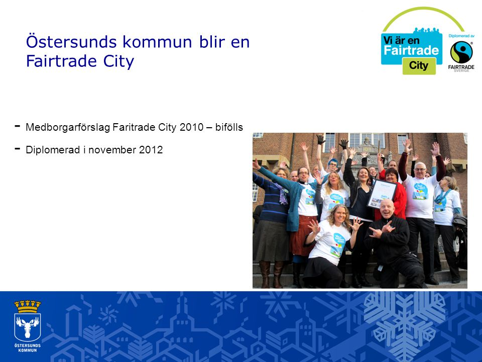 - Medborgarförslag Faritrade City 2010 – bifölls - Diplomerad i november 2012 Östersunds kommun blir en Fairtrade City