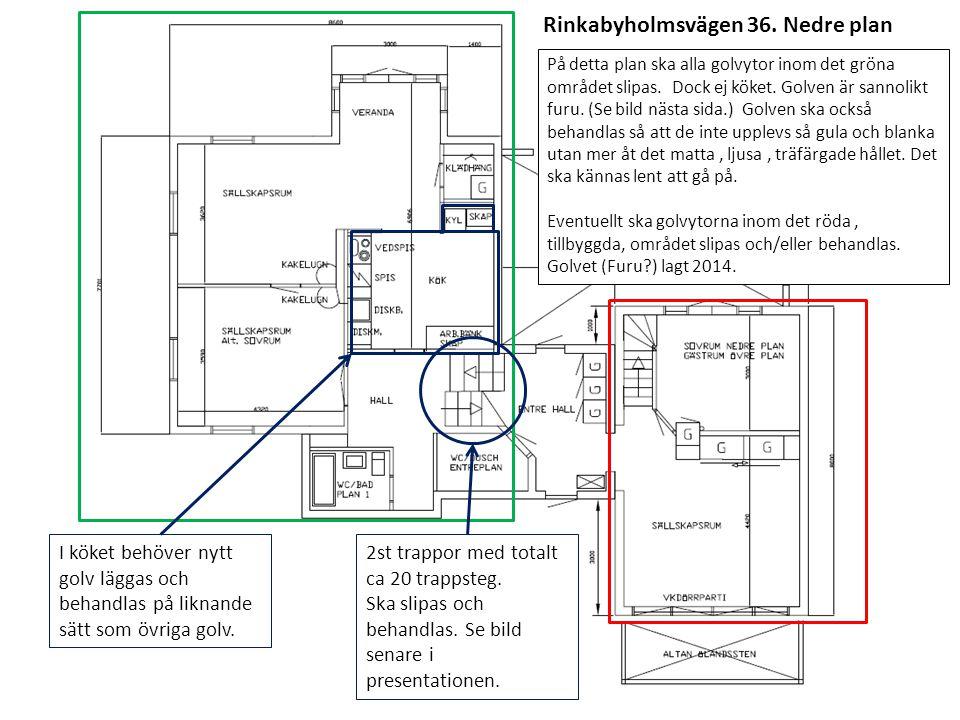 Rinkabyholmsvägen 36.Nedre plan På detta plan ska alla golvytor inom det gröna området slipas.
