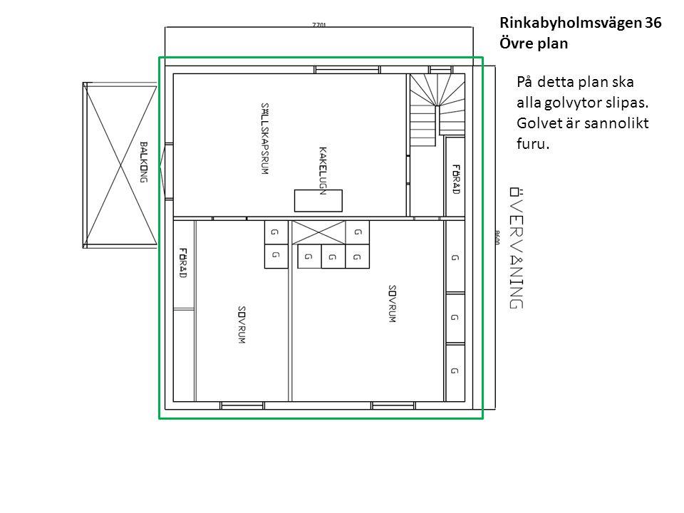 Rinkabyholmsvägen 36 Övre plan På detta plan ska alla golvytor slipas. Golvet är sannolikt furu.