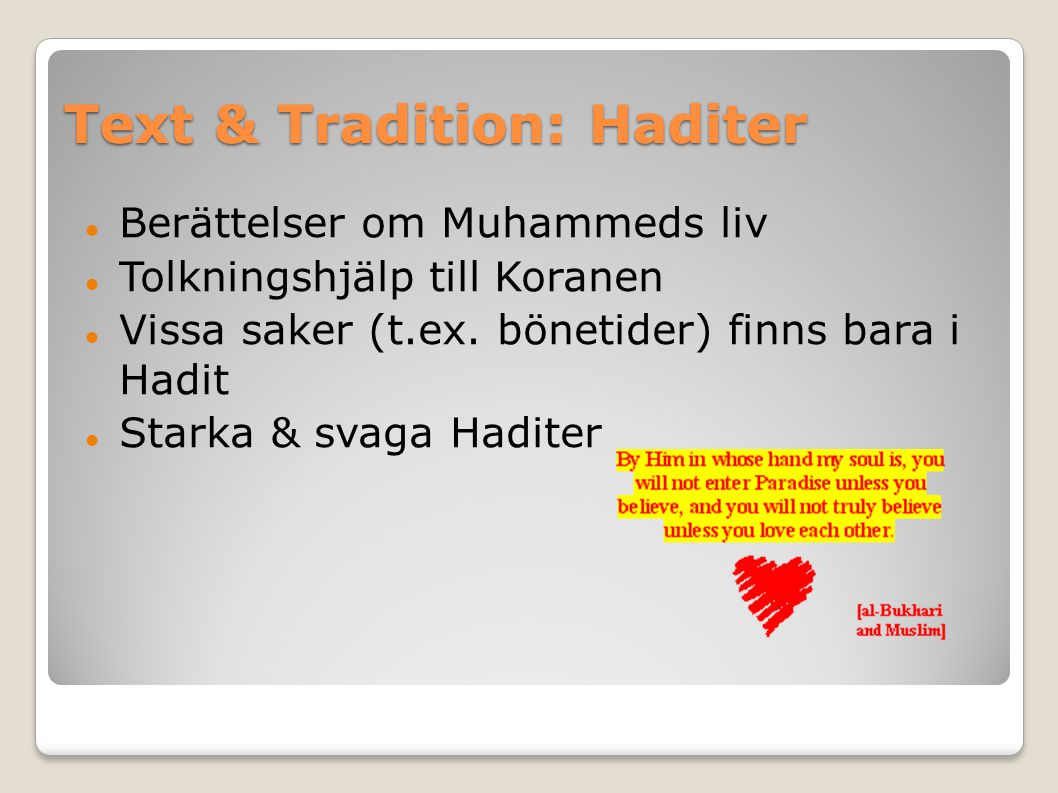 Text & Tradition: Haditer Berättelser om Muhammeds liv Tolkningshjälp till Koranen Vissa saker (t.ex.