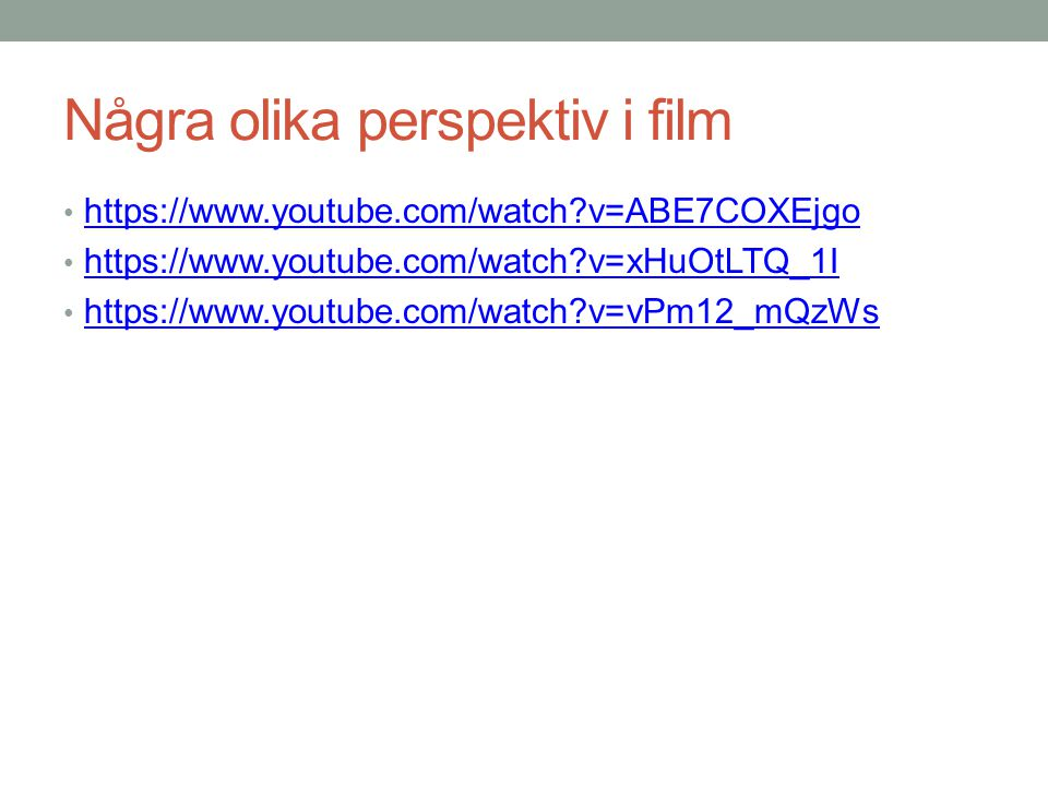 Några olika perspektiv i film https://www.youtube.com/watch?v=ABE7COXEjgo https://www.youtube.com/watch?v=xHuOtLTQ_1I https://www.youtube.com/watch?v=