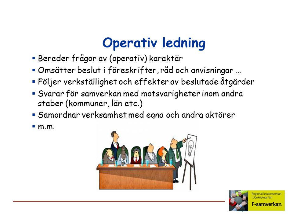 Operativ ledning  Bereder frågor av (operativ) karaktär  Omsätter beslut i föreskrifter, råd och anvisningar …  Följer verkställighet och effekter