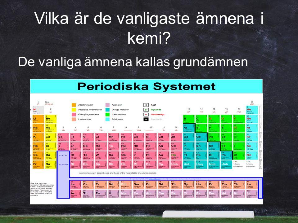 Vilka är de vanligaste ämnena i kemi? De vanliga ämnena kallas grundämnen
