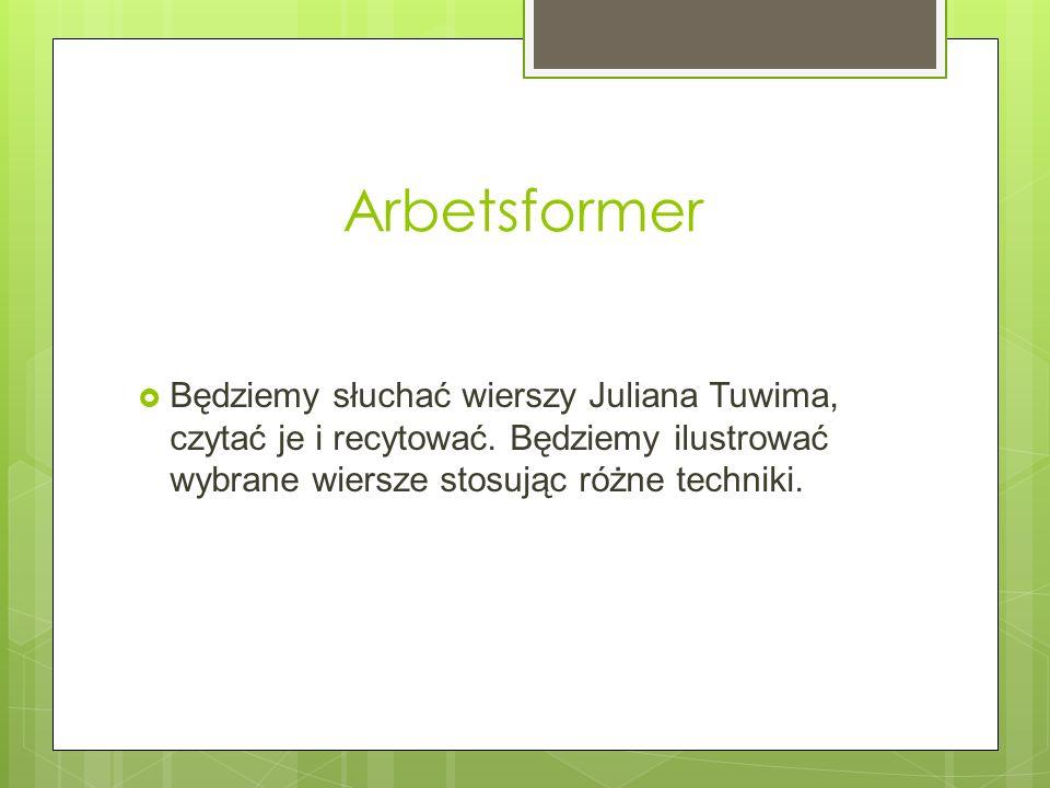 Arbetsformer Będziemy słuchać wierszy Juliana Tuwima, czytać je i recytować. Będziemy ilustrować wybrane wiersze stosując różne techniki.