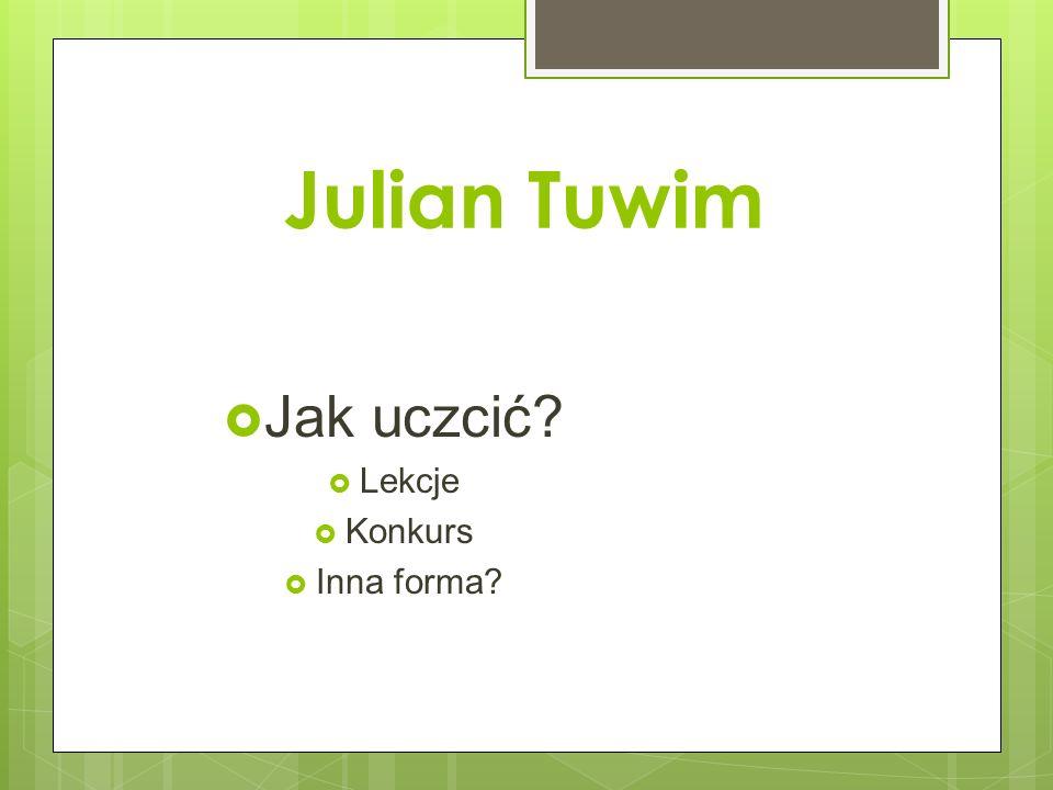 Julian Tuwim Jak uczcić? Lekcje Konkurs Inna forma?