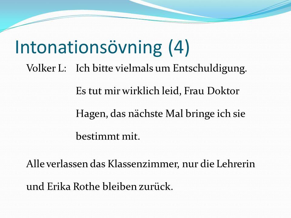 Intonationsövning (4) Volker L:Ich bitte vielmals um Entschuldigung. Es tut mir wirklich leid, Frau Doktor Hagen, das nächste Mal bringe ich sie besti