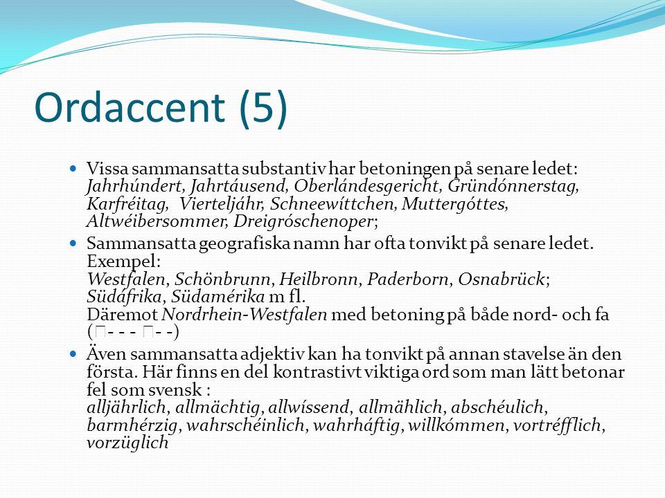 Ordaccent (5) Vissa sammansatta substantiv har betoningen på senare ledet: Jahrhúndert, Jahrtáusend, Oberlándesgericht, Gründónnerstag, Karfréitag, Vi