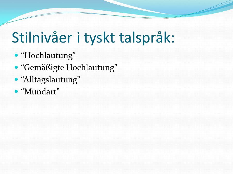 Stilnivåer i tyskt talspråk: Hochlautung Gemäßigte Hochlautung Alltagslautung Mundart