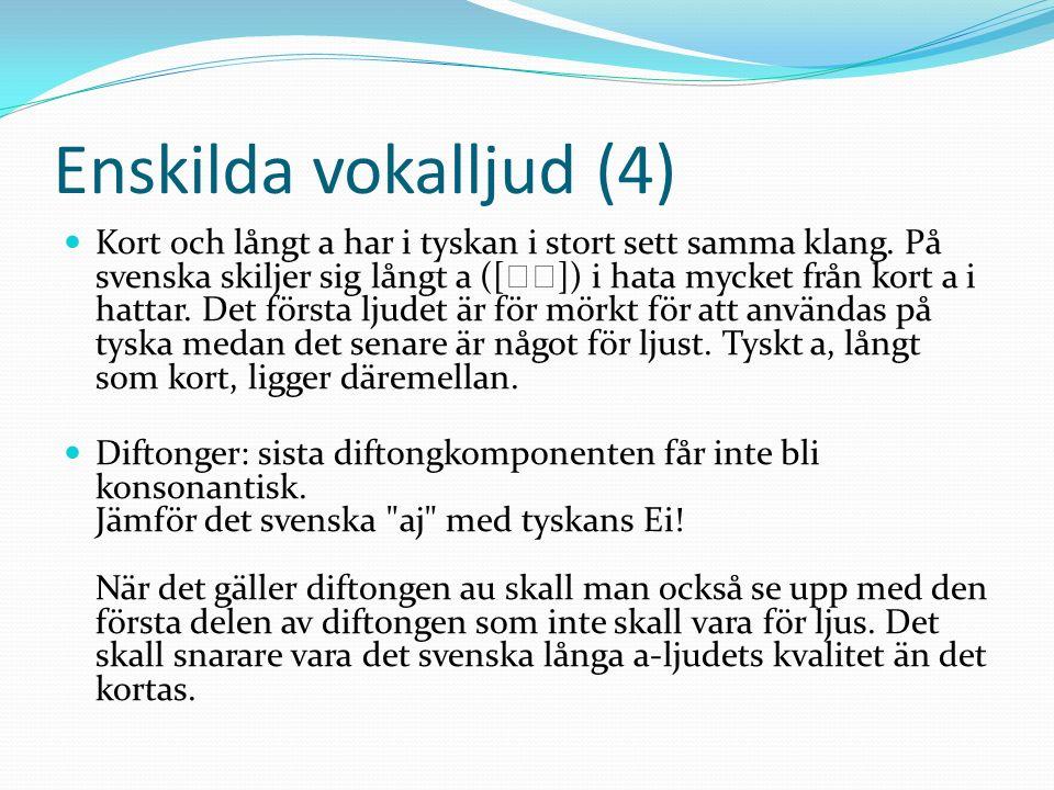 Enskilda vokalljud (4) Kort och långt a har i tyskan i stort sett samma klang. På svenska skiljer sig långt a ([ ]) i hata mycket från kort a i hattar