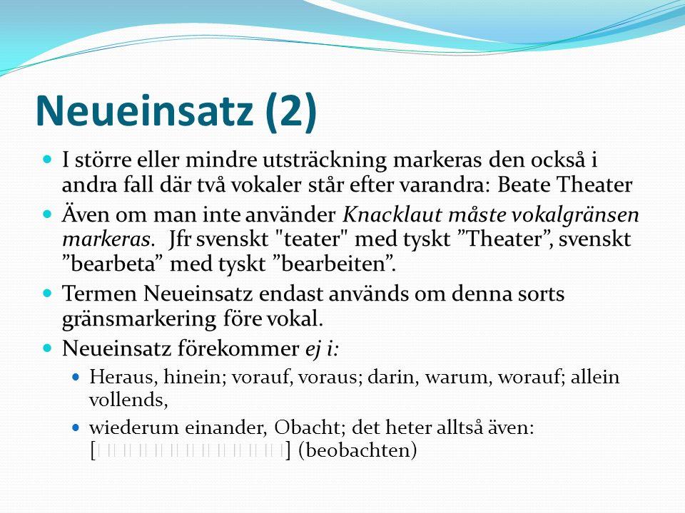 Neueinsatz (2) I större eller mindre utsträckning markeras den också i andra fall där två vokaler står efter varandra: Beate Theater Även om man inte använder Knacklaut måste vokalgränsen markeras.