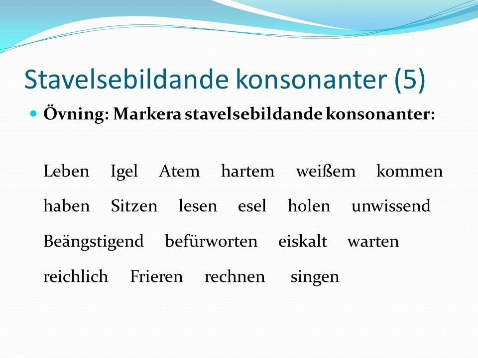 Stavelsebildande konsonanter (5) Övning: Markera stavelsebildande konsonanter: Leben Igel Atem hartem weißem kommen haben Sitzen lesen esel holen unwi