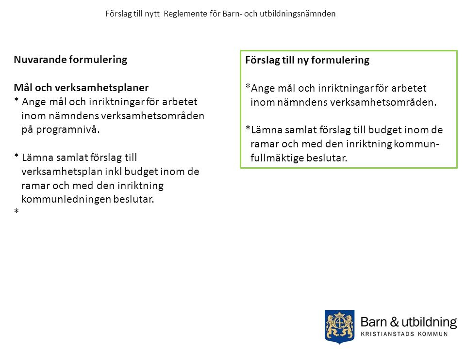 Nuvarande formulering Mål och verksamhetsplaner * Ange mål och inriktningar för arbetet inom nämndens verksamhetsområden på programnivå.
