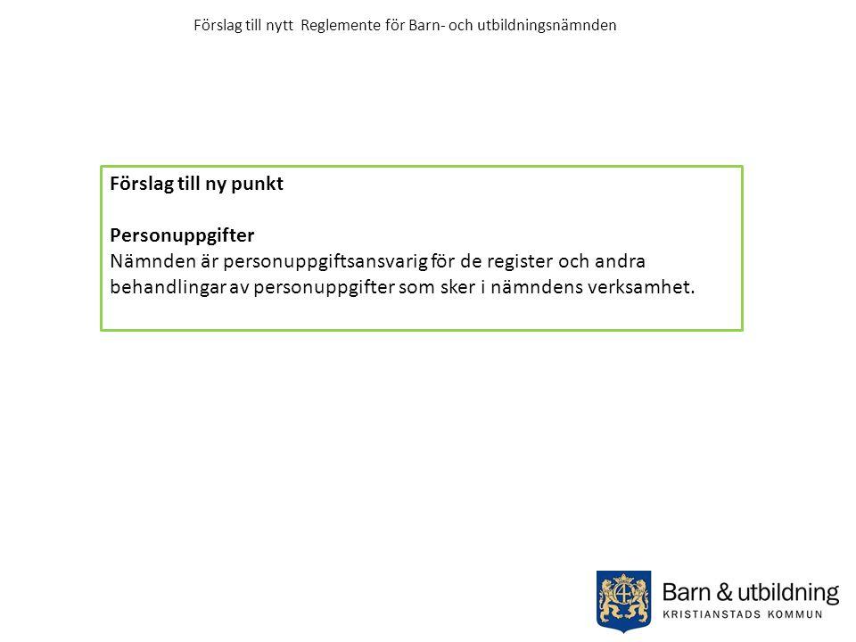 Förslag till ny punkt Personuppgifter Nämnden är personuppgiftsansvarig för de register och andra behandlingar av personuppgifter som sker i nämndens verksamhet.
