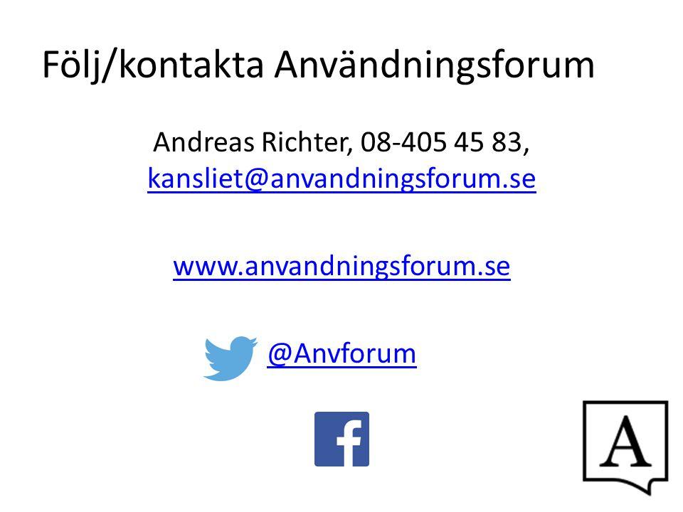 Följ/kontakta Användningsforum Andreas Richter, 08-405 45 83, kansliet@anvandningsforum.se kansliet@anvandningsforum.se www.anvandningsforum.se @Anvfo