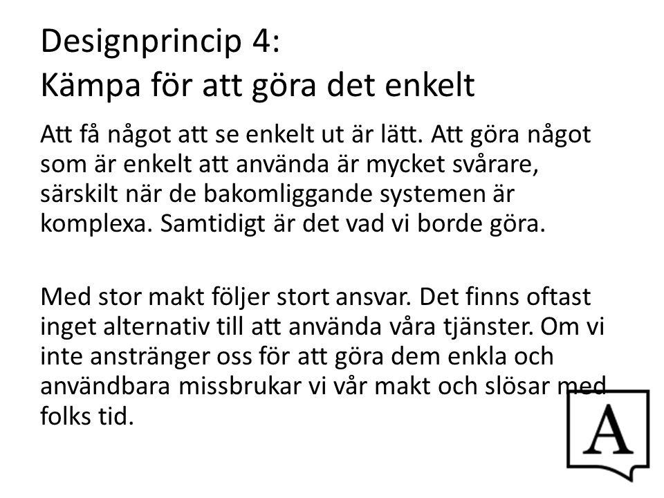 Designprincip 4: Kämpa för att göra det enkelt Att få något att se enkelt ut är lätt. Att göra något som är enkelt att använda är mycket svårare, särs