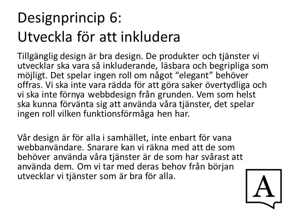 Designprincip 6: Utveckla för att inkludera Tillgänglig design är bra design. De produkter och tjänster vi utvecklar ska vara så inkluderande, läsbara