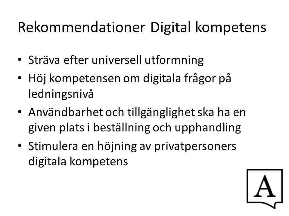 Rekommendationer Digital kompetens Sträva efter universell utformning Höj kompetensen om digitala frågor på ledningsnivå Användbarhet och tillgängligh
