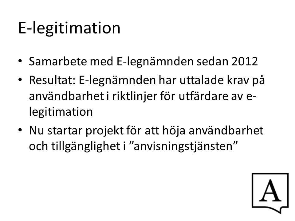 E-legitimation Samarbete med E-legnämnden sedan 2012 Resultat: E-legnämnden har uttalade krav på användbarhet i riktlinjer för utfärdare av e- legitim