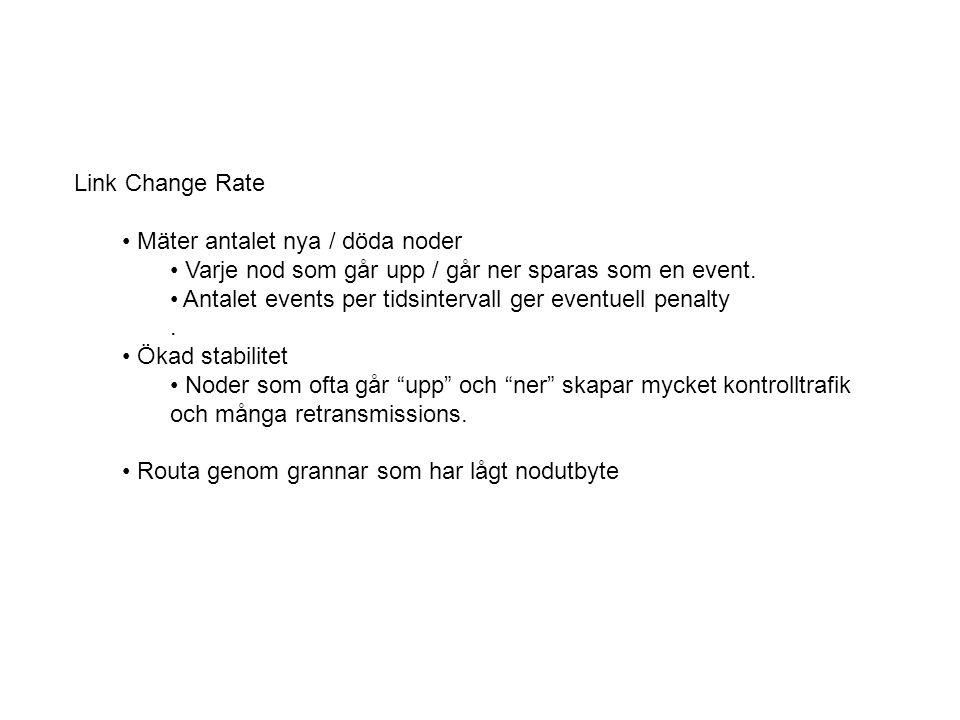 Link Change Rate Mäter antalet nya / döda noder Varje nod som går upp / går ner sparas som en event. Antalet events per tidsintervall ger eventuell pe