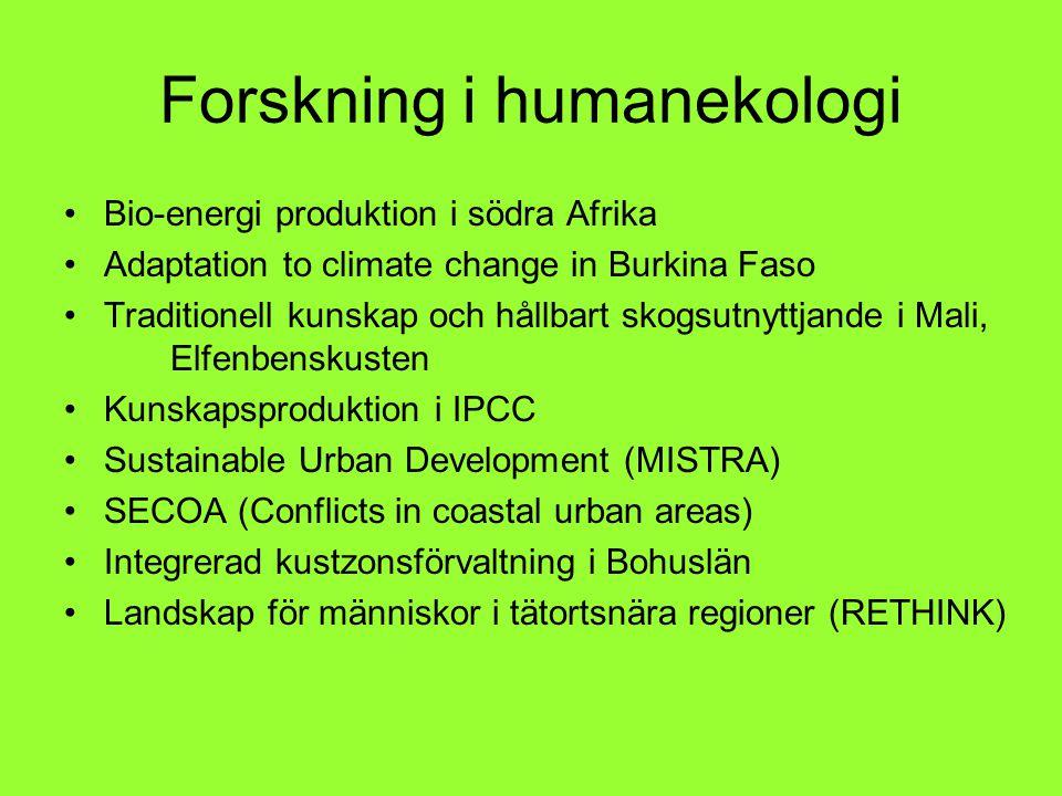 Forskning i humanekologi Bio-energi produktion i södra Afrika Adaptation to climate change in Burkina Faso Traditionell kunskap och hållbart skogsutnyttjande i Mali, Elfenbenskusten Kunskapsproduktion i IPCC Sustainable Urban Development (MISTRA) SECOA (Conflicts in coastal urban areas) Integrerad kustzonsförvaltning i Bohuslän Landskap för människor i tätortsnära regioner (RETHINK)