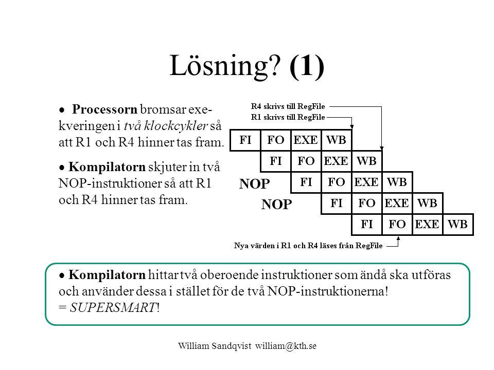 William Sandqvist william@kth.se Lösning? (1)  Processorn bromsar exe- kveringen i två klockcykler så att R1 och R4 hinner tas fram.  Kompilatorn sk