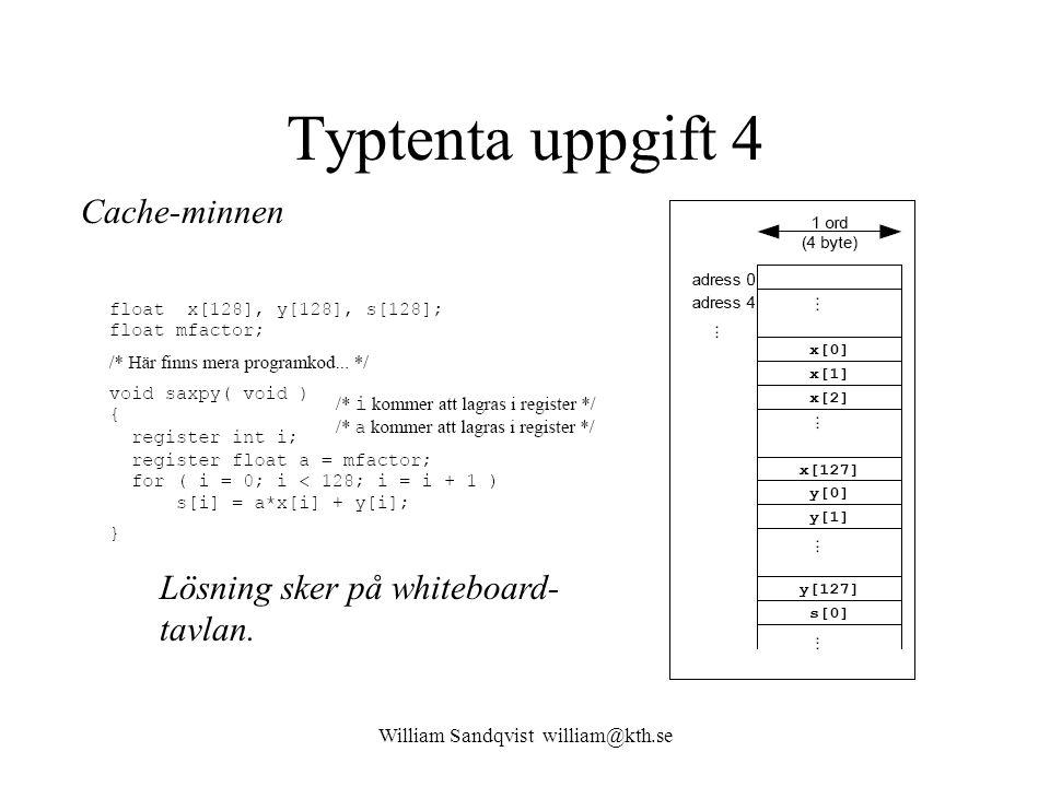 William Sandqvist william@kth.se Typtenta uppgift 4 Cache-minnen Lösning sker på whiteboard- tavlan.