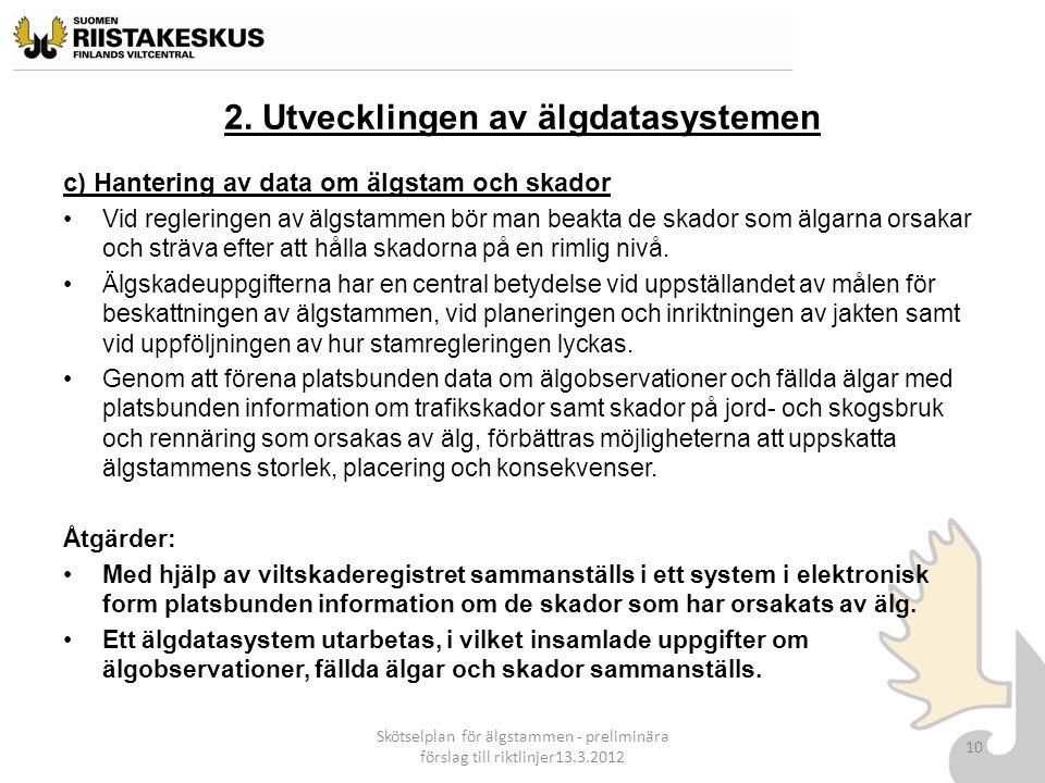 2. Utvecklingen av älgdatasystemen c) Hantering av data om älgstam och skador Vid regleringen av älgstammen bör man beakta de skador som älgarna orsak