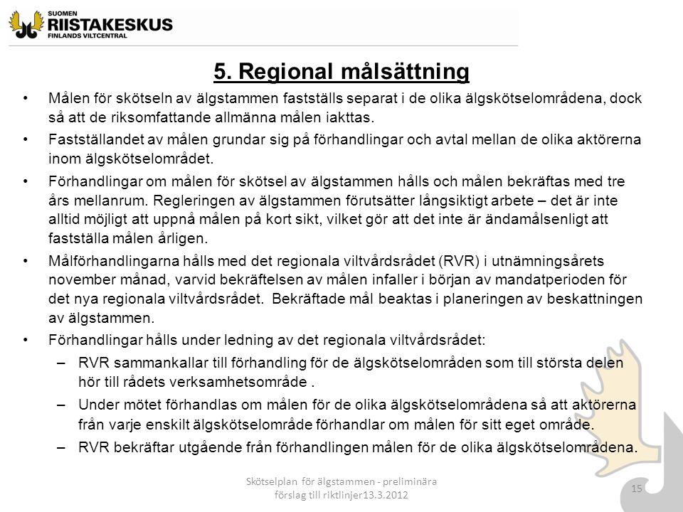 5. Regional målsättning Målen för skötseln av älgstammen fastställs separat i de olika älgskötselområdena, dock så att de riksomfattande allmänna måle