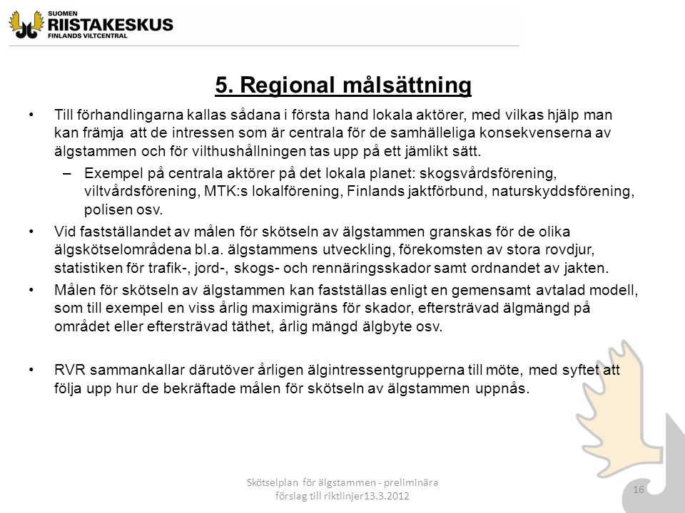 5. Regional målsättning Till förhandlingarna kallas sådana i första hand lokala aktörer, med vilkas hjälp man kan främja att de intressen som är centr