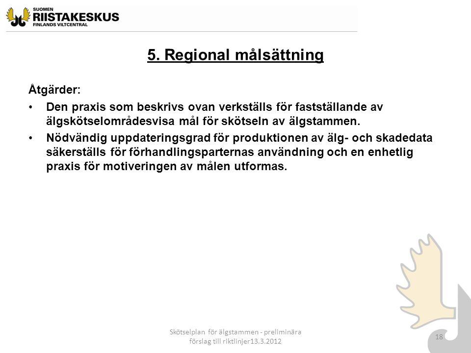 5. Regional målsättning Åtgärder: Den praxis som beskrivs ovan verkställs för fastställande av älgskötselområdesvisa mål för skötseln av älgstammen. N