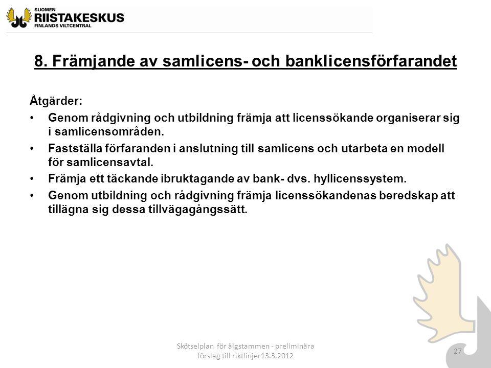 8. Främjande av samlicens- och banklicensförfarandet Åtgärder: Genom rådgivning och utbildning främja att licenssökande organiserar sig i samlicensomr