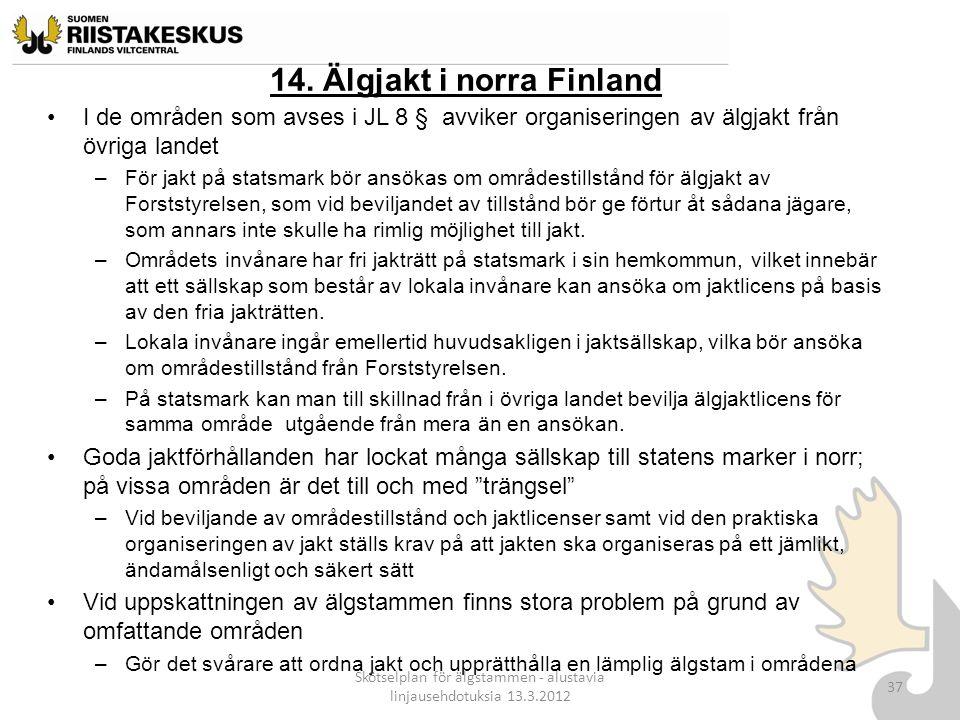 14. Älgjakt i norra Finland I de områden som avses i JL 8 § avviker organiseringen av älgjakt från övriga landet –För jakt på statsmark bör ansökas om