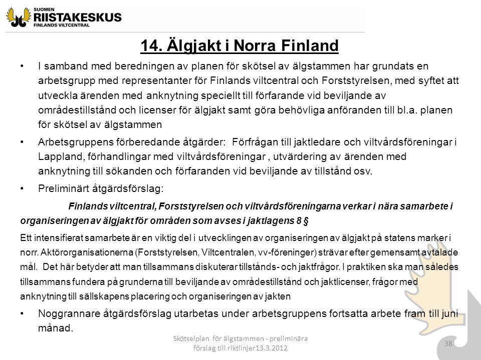 14. Älgjakt i Norra Finland I samband med beredningen av planen för skötsel av älgstammen har grundats en arbetsgrupp med representanter för Finlands