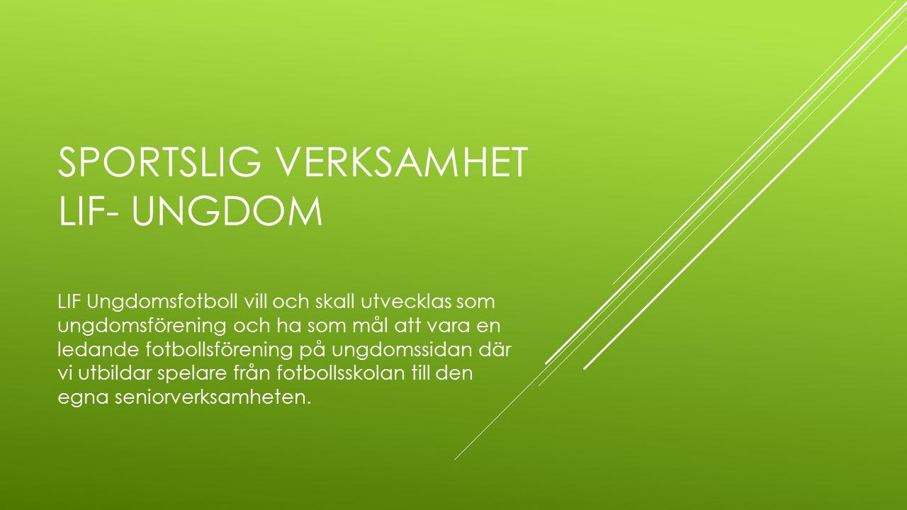 FÖLJANDE GÄLLER FÖR ALLA LIF-LAG: Vilja som kännetecknas av utveckling, mod och kamp.