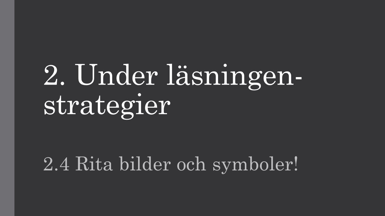 2. Under läsningen- strategier 2.4 Rita bilder och symboler!