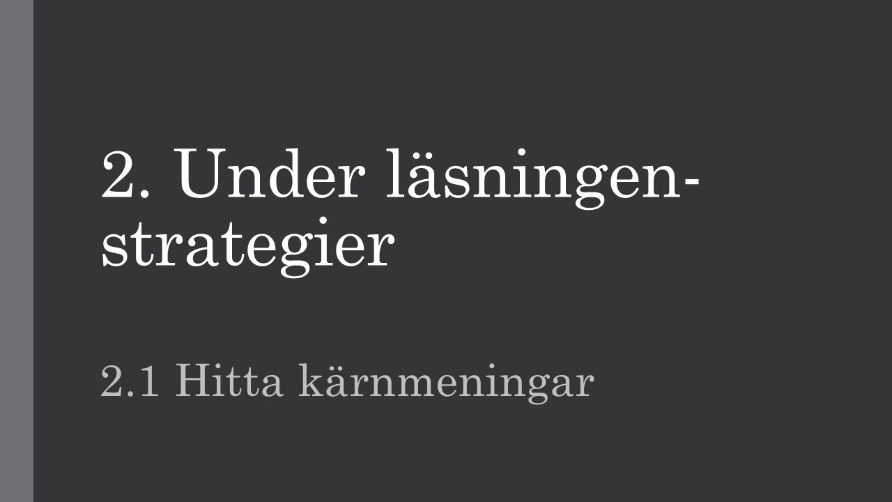 2. Under läsningen- strategier 2.1 Hitta kärnmeningar