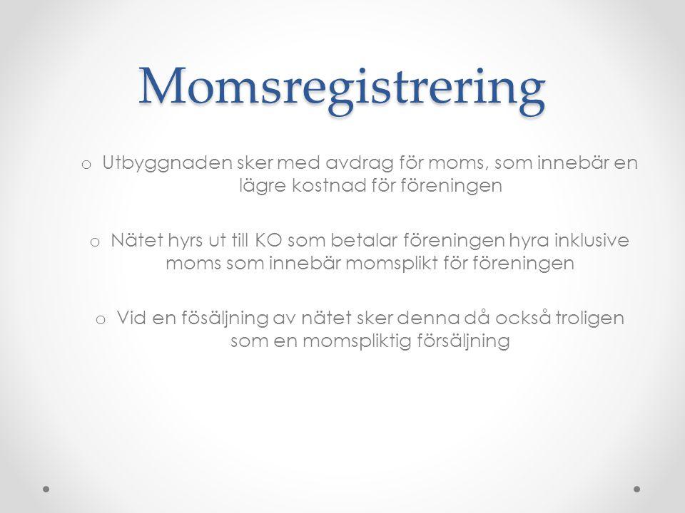 Momsregistrering o Utbyggnaden sker med avdrag för moms, som innebär en lägre kostnad för föreningen o Nätet hyrs ut till KO som betalar föreningen hy