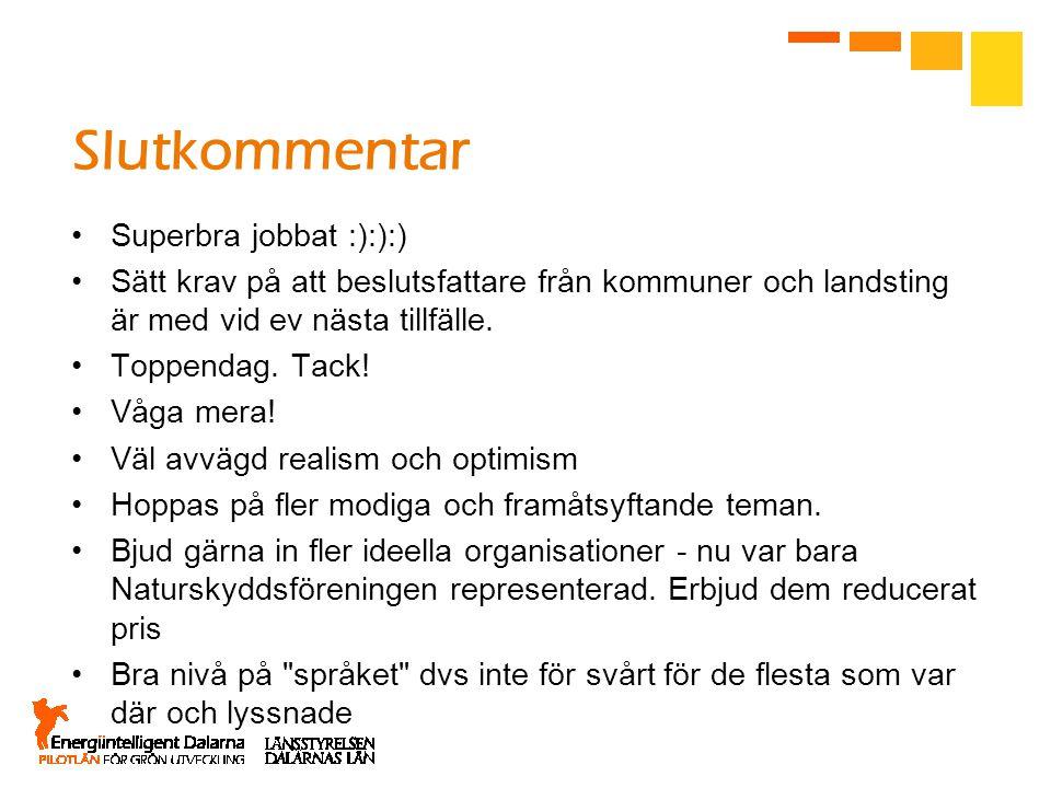 Slutkommentar Superbra jobbat :):):) Sätt krav på att beslutsfattare från kommuner och landsting är med vid ev nästa tillfälle.