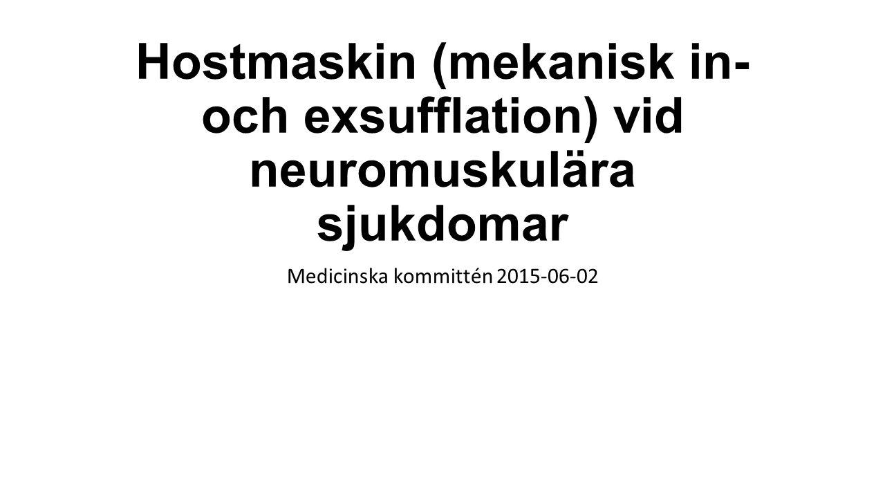 Hostmaskin (mekanisk in- och exsufflation) vid neuromuskulära sjukdomar Medicinska kommittén 2015-06-02