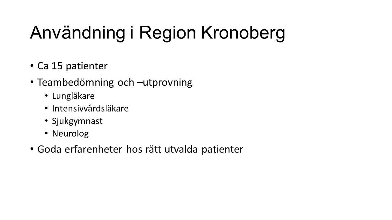 Användning i Region Kronoberg Ca 15 patienter Teambedömning och –utprovning Lungläkare Intensivvårdsläkare Sjukgymnast Neurolog Goda erfarenheter hos